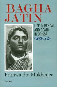 Bagha Jatin: life in Bengal, and death in Orissa (1879-1915)