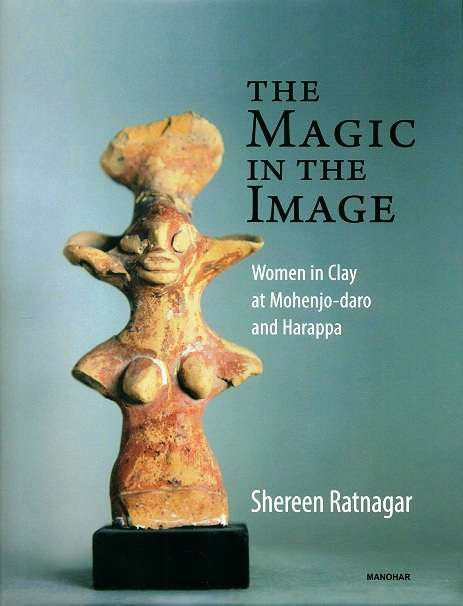 The magic in the image: women in clay at Mohenjo-Daro and Harappa
