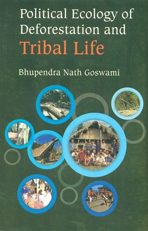 Political ecology of deforestation and tribal life: a study  of Assam-Nagaland border areas