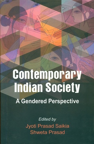 Contemporary Indian society: a gendered perspective, ed. by Jyoti Prasad Saikia et al.