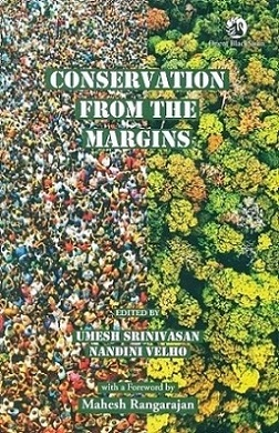 Conservation from the margins, ed. by Umesh Srinivasan et al., with a foreword by Mahesh Rangarajan