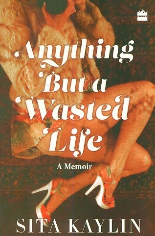 Anything but a wasted life: a memoir