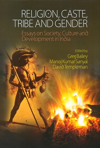 Religion, caste, tribe and gender: essays on society, culture and development in India, ed. by  Greg Bailey et al
