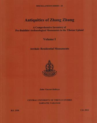 Antiquities of Zhang Zhung: a comprehensive inventory of pre-Buddhist archaeological monuments in the Tibetan upland, Vol.1: archaic residential monuments