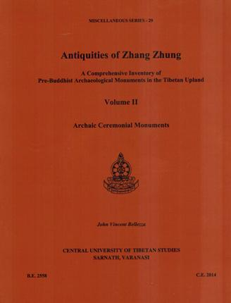 Antiquities of Zhang Zhung: a comprehensive inventory of pre-Buddhist archaeological monuments in the Tibetan upland, Vol.2: archaic ceremonial monuments, maps by Quentin Devers