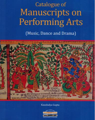 Catalogue of manuscripts of performing arts: music, dance and drama, compiled by Kaushalya Gupta