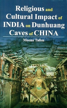 Religious and cultural impact of India on Dunhuang caves of  China: a comparative and critical study
