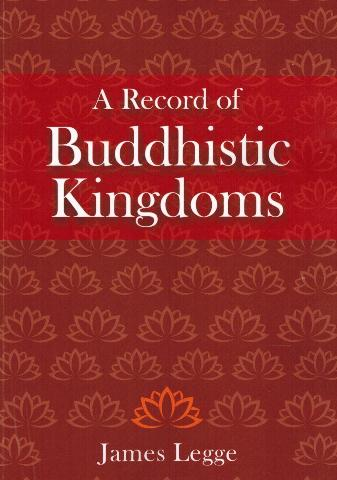 A record of Buddhistic kingdoms: being an account by the Chinese monk Fa-Hien of travels in India and Ceylon, (AD 399-414), in search of the Buddhist books of discipline, tr. and....
