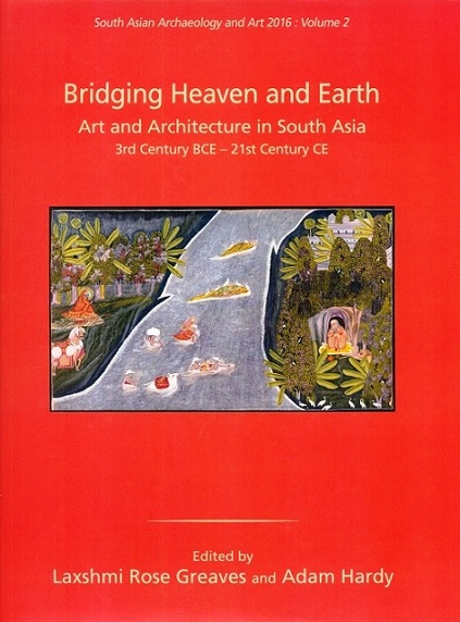 Bridging heaven and earth: art and architecture in South Asia 3rd century BCE 21st Century CE