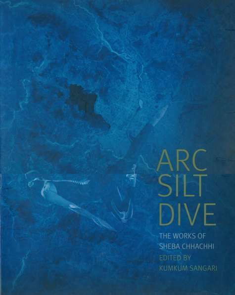 Arc silt dive: the works of Sheba Chhachhi, ed. by Kumkum Sangari
