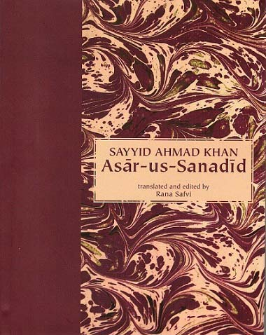 Asar-us-Sanadid (first edition 1847, second edition 1854), tr. and ed. by Rana Safvi
