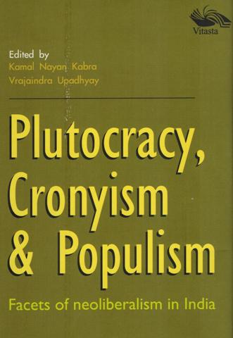 Plutocracy, cronysm & populism: facets of neoliberalism in India, ed. by Kamal Nayan Kabra et al