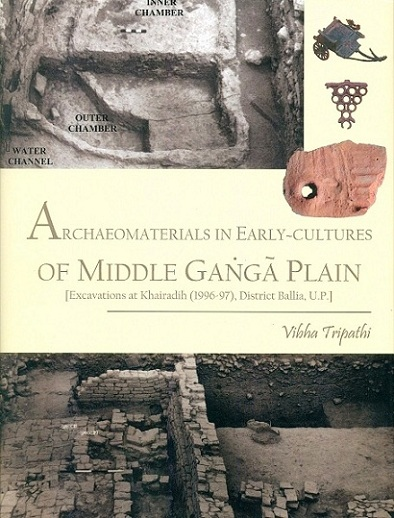 Archaeomaterials in early-cultures of middle Ganga Plain: excavations at Khairadih (1996-97), district Ballia, U.P.