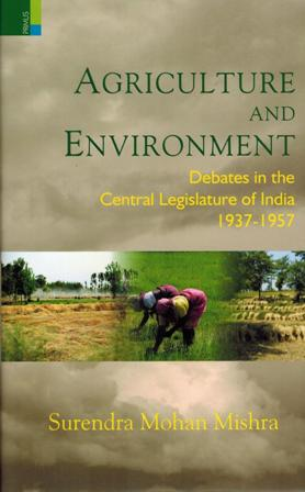 Agriculture and environment: debates in the Central Legislature of India, 1937-1957