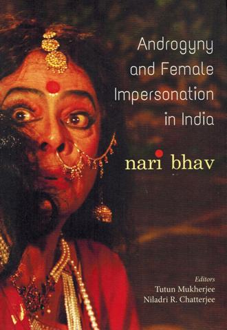 Androgyny and female impersonation in India: nari bhav, ed.  by Tutun Mukherjee, et al.