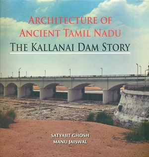 Architecture of ancient Tamil Nadu: the Kallanai dam story