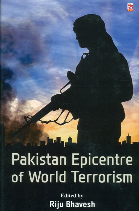 Pakistan epicentre of world terrorism, ed. by Riju Bhavesh