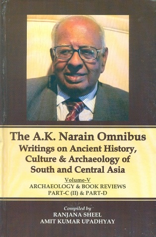 The A.K. Narain omnibus, writings on ancient history, culture &  archaeology of South & Central Asia, 5 vols.