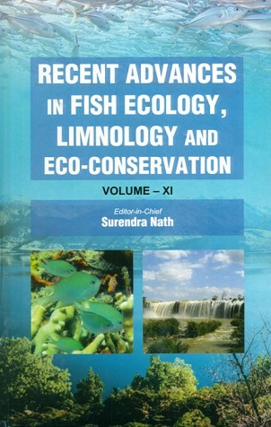 Recent advances in fish ecology, limnology and eco-conservation, Vol.XI, chief ed: Surendra Nath