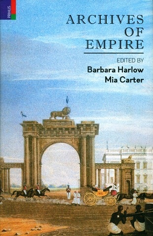 Archives of Empire, Volume 1: from the East India Company to the Suez Canal, ed. by Mia Carter with Barbara Harlow