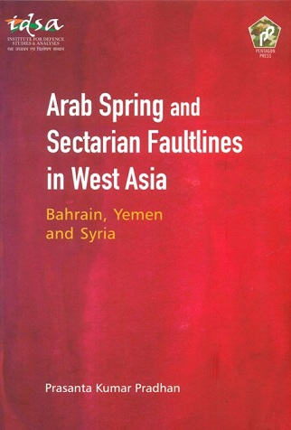 Arab spring and sectarian faultlines in West Asia: Bahrain,  Yemen and Syria