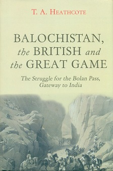 Balochistan, the British and the great game: the struggle for the Bolan Pass, gateway to India