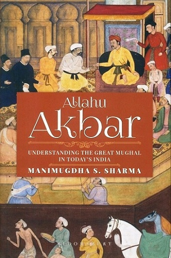 Allahu Akbar: understanding the Great Mughal in today
