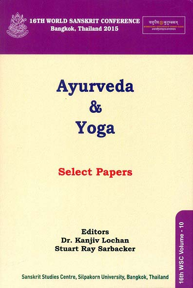 Ayurveda and Yoga: select papers from the panel on the 16th  World Sanskrit Conference (28 June-2 July 2015) Bangkok, Thailand, ed. by Kanjiv Lochan et al
