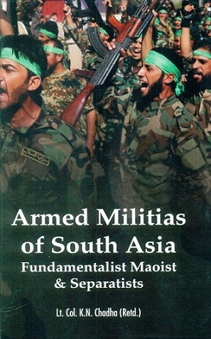 Armed militias of South Asia: fundamentalist Maoist & separatists