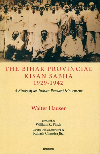 The Bihar Provincial Kisan Sabha 1929-1942: a study of an Indian Peasant Movement, foreword by Willian R. Pinch, curated with  an afterword by Kailash Chandra Jha