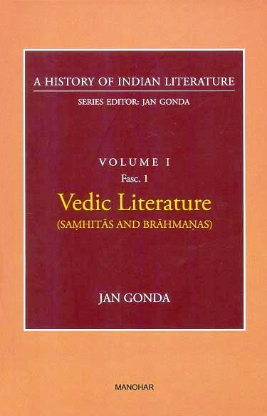 A history of Indian literature, Vol.I, Fasc 1: Vedic literature (Samhitas and Brahmanas), by Jan Gonda, Series ed. Jan Gonda