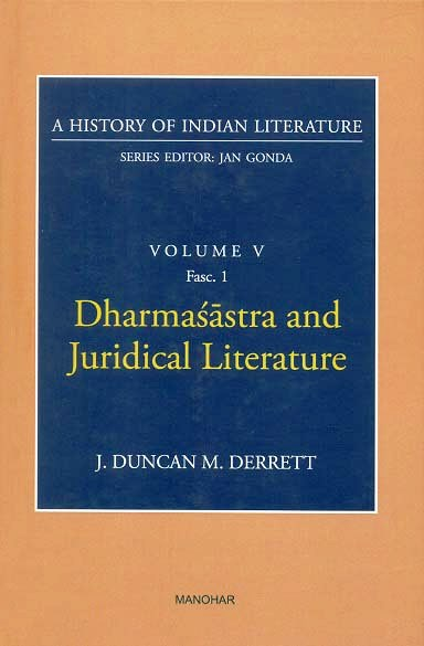 A history of Indian literature, Vol.V, Fasc 1: Dharmasastra and Juridical literature by J. Duncan M. Derrett, Series ed. by Jan Gonda