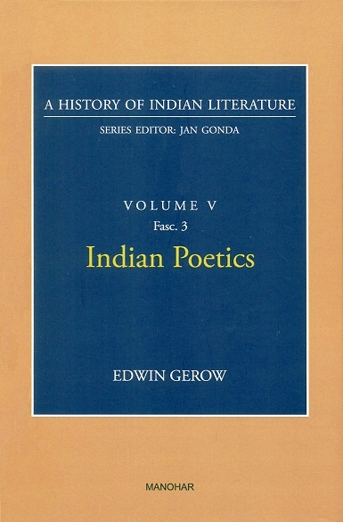A history of Indian literature, Vol.V, Fasc 3: Indian poetics, by Edwin Gerow, Series ed. by Jan Gonda