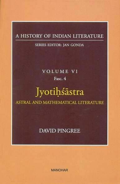 A history of Indian literature, Vol.VI, Fasc 4: Jyotihsastra:  Astral and mathematical literature