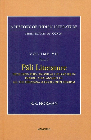 A history of Indian literature, Vol.VII, Fasc 2: Pali literature, including the canonical literature in Prakrit and Sanskrit of all the Hinayana schools of Buddhism