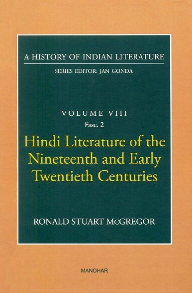A history of Indian literature, Vol.VIII, Fasc 2: Hindi literature of the nineteenth and early twentieth centuries by Ronald Stuart McGregor, Series ed. by Jan Gonda