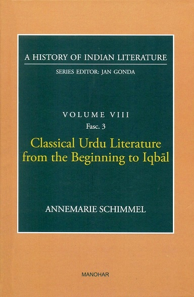 A history of Indian literature, Vol.VIII, Fasc 3: Classical Urdu literature from the beginning to Iqbal, by Annemarie Schimmel, Series ed.: Jan Gonda