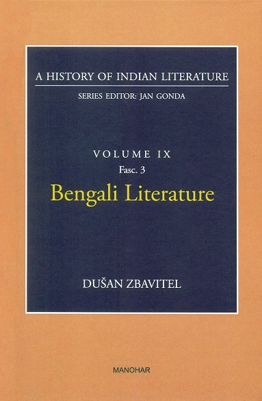 A history of Indian literature, Vol.IX, Fasc 3: Bengali literature, by Dusan Zbavitel, Series ed.: Jan Gonda