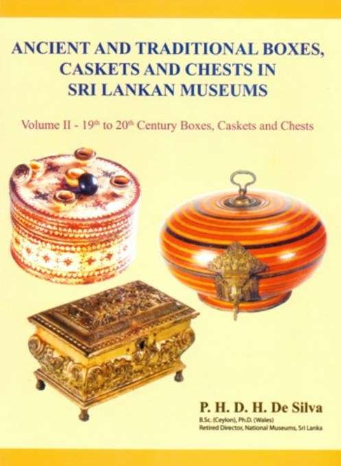 Ancient and traditional boxes, caskets and chests in Sri Lankan museums, Vol.II,19th to 20th century boxes, caskets and chests