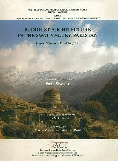 Buddhist architecture in the Swat Valley, Pakistan: Stupas, Viharas, a Dwelling Unit, foreword by Marco Mancini et al