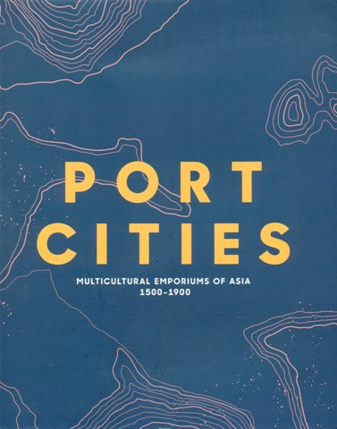 Port cities: multicultural emporiums of Asia, 1500-1900