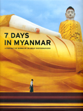 7 days in Myanmar: a portrait of Burma by 30 great photographers, foreword by Thant Myint-U, text by John Falconer et al
