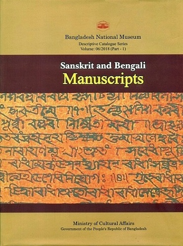 A descriptive catalogue of the Sanskrit and Bengali manuscripts in the Bangladesh National Museum, Part 1, by Dulal K...