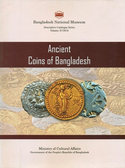 A descriptive catalogue of the ancient coins of Bangladesh in the Bengladesh National Museum, by Md. Shariful Islam