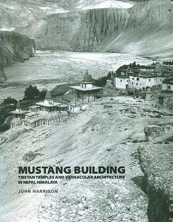 Mustang building: Tibetan temples and vernacular architecture in Nepal Himalaya