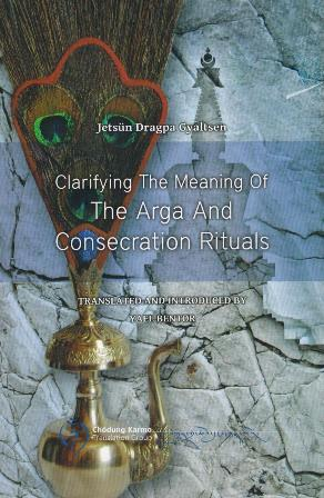 Clarifying the meaning of the Arga and consecration rituals, tr. and introduced by Yael Bentor