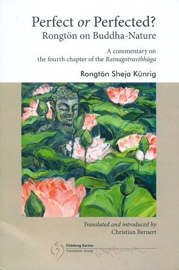 Perfect or perfected? Rongton on Buddha-nature: a commentary on the fourth chapter of the Ratnagotravibhaga (vv.1.27-95[a]), by Rongton Sheja Kunrig, tr. and introd. by Christian..