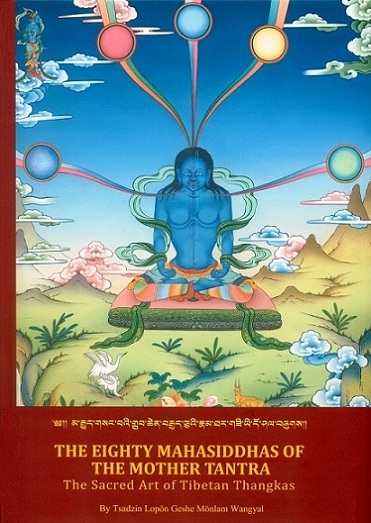 The eighty Mahasiddhas of the mother tantra: the sacred art of Tibetan thangkas