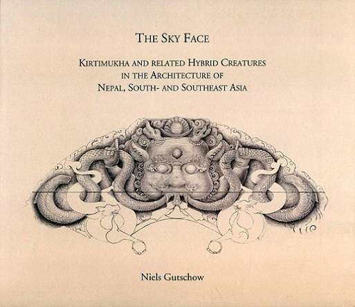 The sky face: Kirtimukha and related hybrid creatures in the architecture of Nepal, South- and Southeast Asia